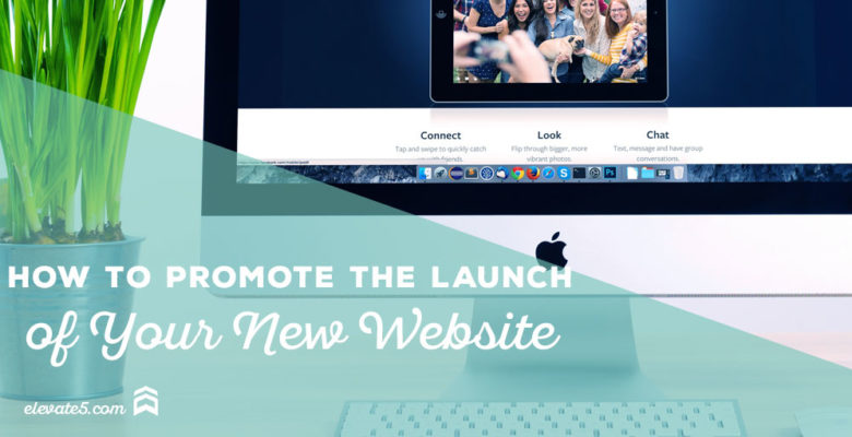 How to Promote the Launch of your New Website