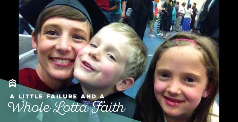 A Little Failure and a Whole Lotta Faith