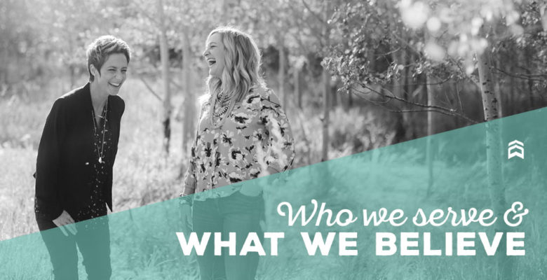 Who We Serve and What We Believe