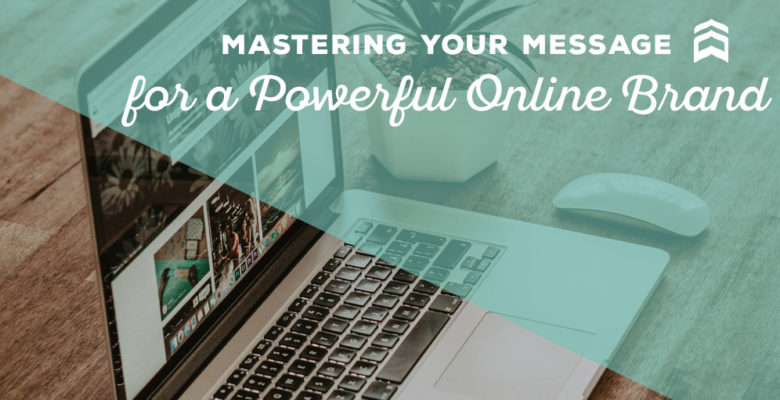 Mastering Your Message for a Powerful Online Brand