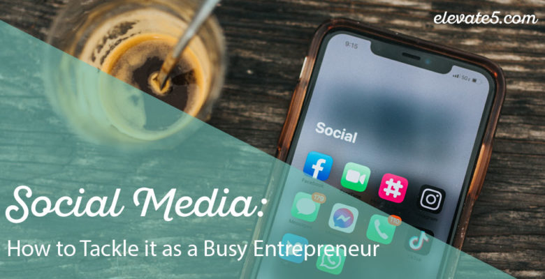 Social Media: How to Tackle it as a Busy Entrepreneur!