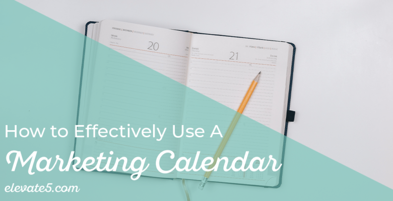 How to Effectively Use a Marketing Calendar to Drive your Business Forward